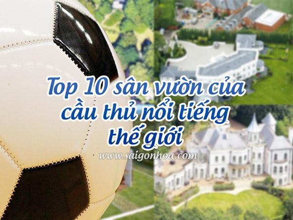 Top 10 Sân Vườn Của Cầu Thủ Nổi Tiếng Thế Giới